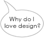 Why do I love design?